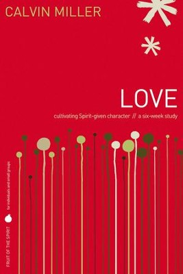 Fruit of the Spirit: Love: Cultivating Spirit-Given Character - eBook  -     By: Calvin Miller