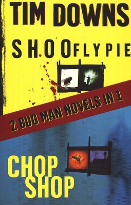 Shoofly Pie & Chop Shop: 2 Bugman Novels in 1  -     By: Tim Downs