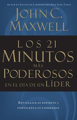 Los 21 Minutos M&#225s Poderosos en el D&#237a de un L&#237der  (The 21 Most Powerful Minutes in a Leader's Day)  -     By: John C. Maxwell