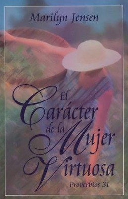 Caracter De La Mujer Virtuosa Proverbs 31: The Character of a Virtuous Woman  -     By: Marilyn Jensen