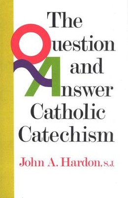 Question and Answer Catholic Catechism   -     By: John A. Hardon