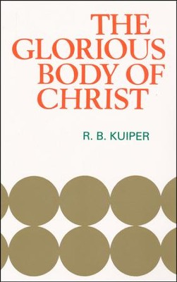 Glorious Body of Christ    -     By: R.B. Kuiper