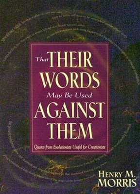 That Their Words May Be Used Against Them   -     Edited By: Henry M. Morris     By: Henry M. Morris