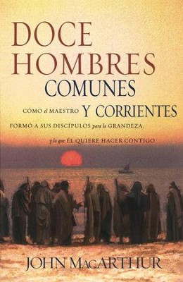 Doce Hombres Comunes y Corrientes  (Twelve Ordinary Men)  -     By: John MacArthur
