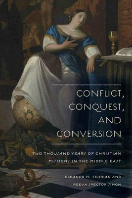 Conflict, Conquest, and Conversion: Two Thousand Years of Christian Missions in the Middle East  -     By: Eleanor H. Tejirian