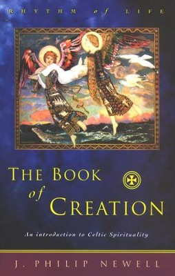 The Book of Creation: An Introduction to Celtic Spirituality  -     By: J. Philip Newell