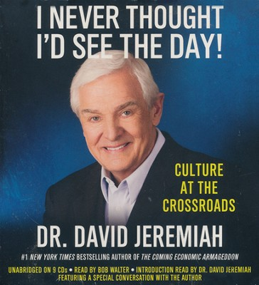 I Never Thought I'd See the Day! Culture at the Crossroads Unabridged Audiobook on CD  -     By: David Jeremiah