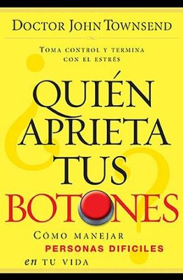 Quien Aprieta tus Botones?, Who's Pushing Your Buttons?   -     By: Dr. John Townsend