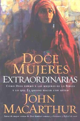 Doce Mujeres Extraordianarias  (Twelve Extraordinary Women)  -     By: John MacArthur