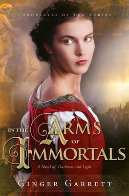 In the Arms of Immortals - eBook  -     By: Ginger Garrett