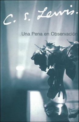 Una Pena en Observaci&#243n  (A Grief Observed)  -     By: C.S. Lewis