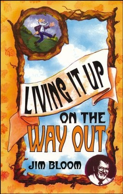Living It Up On The Way Out  -     By: James M. Bloom