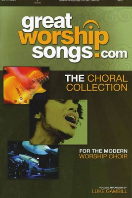 Great Worship Songs.com: The Choral Collection   -