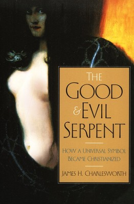 The Good and Evil Serpent: How a Universal Symbol Became Christianized  -     By: James H. Charlesworth
