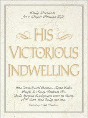 His Victorious Indwelling: Daily Devotions for a Deeper Christian Life - eBook  -     Edited By: Nick Harrison     By: Nick Harrison, ed.