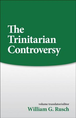 The Trinitarian Controversy   -     By: William G. Rusch