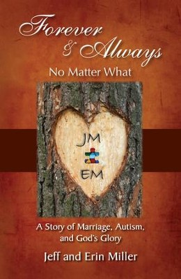 Forever and Always: No Matter What: A Story of Marriage, Autism, and God's Glory  -     By: Jeff Miller, Erin Miller
