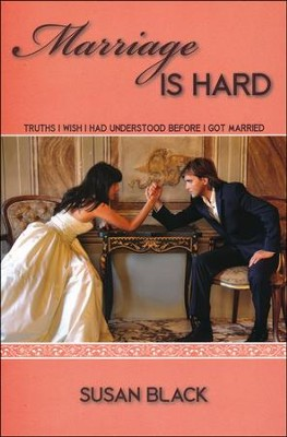 Marriage is Hard: Truths I Wish I Had Understood Before I Got Married  -     By: Susan Black