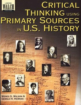 Critical Thinking Using Primary Sources in U.S. History   -     By: Wendy S Wilson, Gerald H. Herman