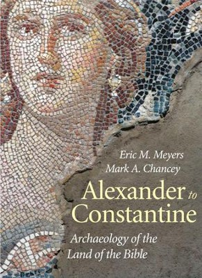 Alexander to Constantine: Archaeology of the Land of the Bible, Volume III  -     By: Eric M. Meyers