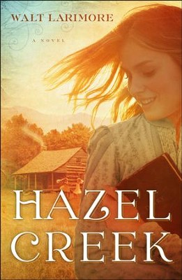 Hazel Creek - Slightly Imperfect  -     By: Walt Larimore