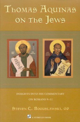 Thomas Aquinas on the Jews: Insights into His Commentary on Romans 9-11  -     By: Steven C. Boguslawski