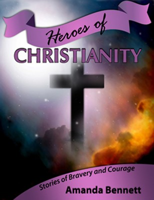 Heroes of Christianity   -     By: Amanda Bennett