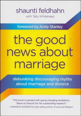 The Good News About Marriage: Debunking Discouraging Myths About Marriage and Divorce  -     By: Shaunti Feldhahn, Tally Whitehead