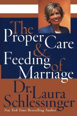 The Proper Care & Feeding of Marriage   -     By: Dr. Laura Schlessinger
