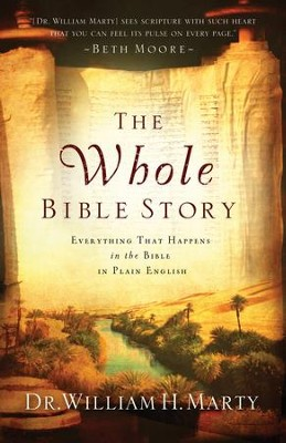 Whole Bible Story, The: Everything That Happens in the Bible in Plain English - eBook  -     By: Dr. William H. Marty