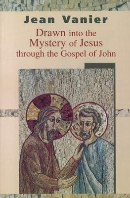 Drawn into the Mystery of Jesus through the Gospel of John  -     By: Jean Vanier