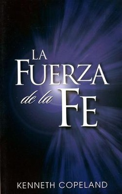 La Fuerza de La Fe, The Force of Faith  -     By: Kenneth Copeland