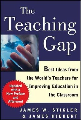 The Teaching Gap: Best Ideas From The World's Teachers for Improving Education In The Classroom  -     By: James W. Stigler, James Hiebert