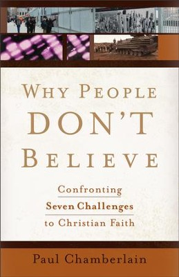 Why People Don't Believe: Confronting Seven Challenges to Christian Faith - eBook  -     By: Paul Chamberlain