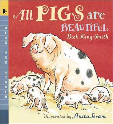All Pigs Are Beautiful: Read and Wonder Book   -     By: Dick King-Smith     Illustrated By: Anita Jeram