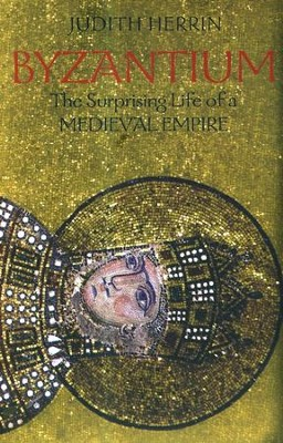 Byzantium: The Surprising Life of a Medieval Empire  -     By: Judith Herrin