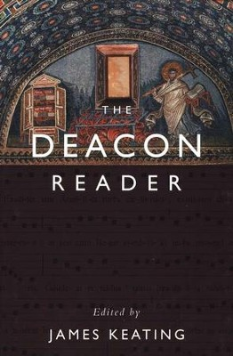 The Deacon Reader  -     Edited By: James Keating     By: Edited by James Keating