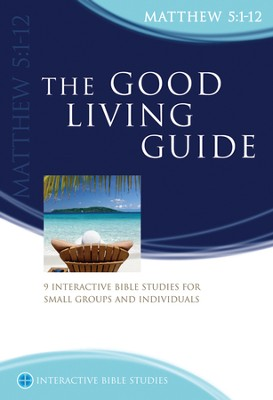 The Good Living Guide (Matt 5:1-12)  -     By: Phillip Jensen, Tony Payne