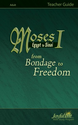 Moses I: Egypt to Sinai - from Bondage to Freedom  Adult Bible Study Teacher Guide  -