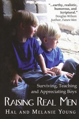 Raising Real Men: Surviving, Teaching and Appreciating Boys  -     By: Hal Young, Melanie Young