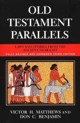 Old Testament Parallels, Revised and Expanded Third Edition  -     By: Victor H. Matthews, Don C. Benjamin