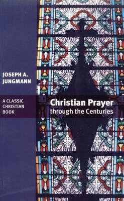 Christian Prayer Through the Centuries  -     By: Joseph A. Jungmann