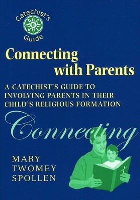 Connecting with Parents: A Catechist's Guide to Involving  Parents in Their Child's Religious Formation  -     By: Mary Twomey Spollen