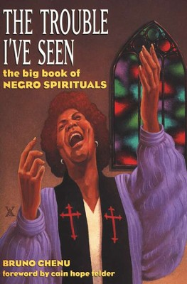 The Trouble I've Seen: The Big Book of Negro Spirituals with CD   -     By: Bruno Chenu