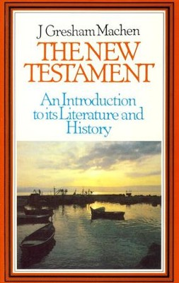 The New Testament: An Introduction to its Literature and History  -     By: J. Gresham Machen