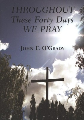 Throughout These Forty Days We Pray  -     By: John F. O'Grady