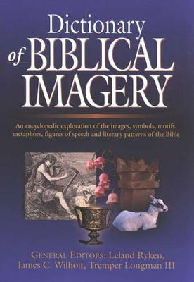 Dictionary of Biblical Imagery - PDF Download  [Download] -     Edited By: Leland Ryken, J. C. Wihoit, Tremper Longman III     By: Edited by L. Ryken, J.C. Wilhoit & T. Longman III