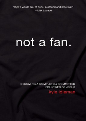 Not a Fan: Completely. Committed. Follower. - eBook  -     By: Kyle Idleman