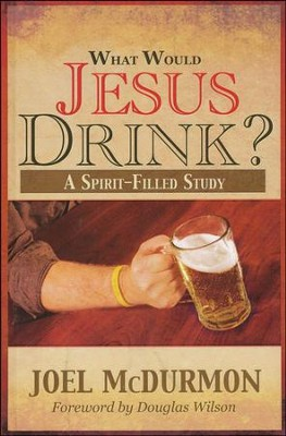 What Would Jesus Drink  -     By: Joel McDurmon