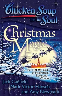 Chicken Soup for the Soul: Christmas Magic: 101 Holiday Tales of Inspiration, Love, and Wonder - eBook  -     By: Jack Canfield, Mark Hansen, Amy Newmark